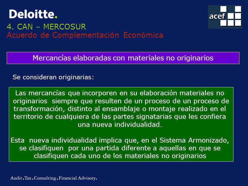 4. CAN – MERCOSUR Acuerdo de Complementación Económica Mercancías elaboradas con materiales no originarios Se consideran originarias: Las mercancías q