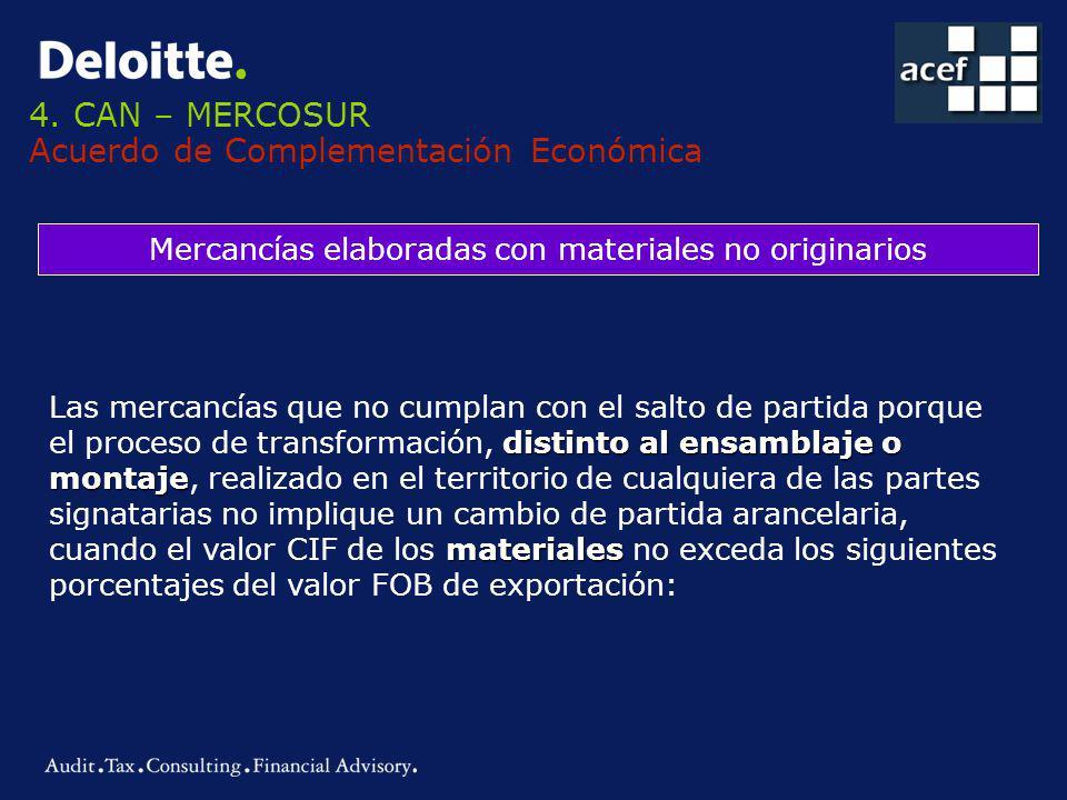 4. CAN – MERCOSUR Acuerdo de Complementación Económica Mercancías elaboradas con materiales no originarios distinto al ensamblaje o montaje materiales