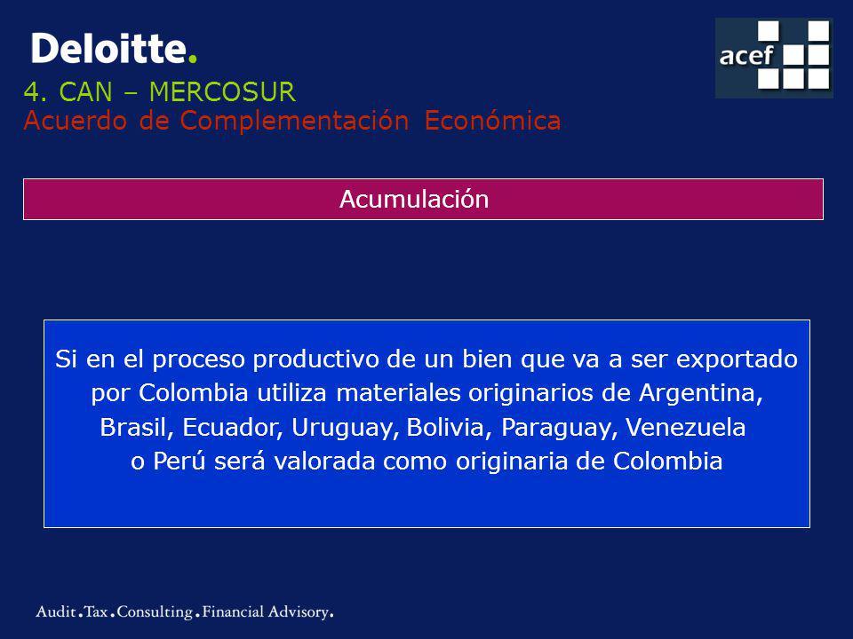 4. CAN – MERCOSUR Acuerdo de Complementación Económica Acumulación Si en el proceso productivo de un bien que va a ser exportado por Colombia utiliza