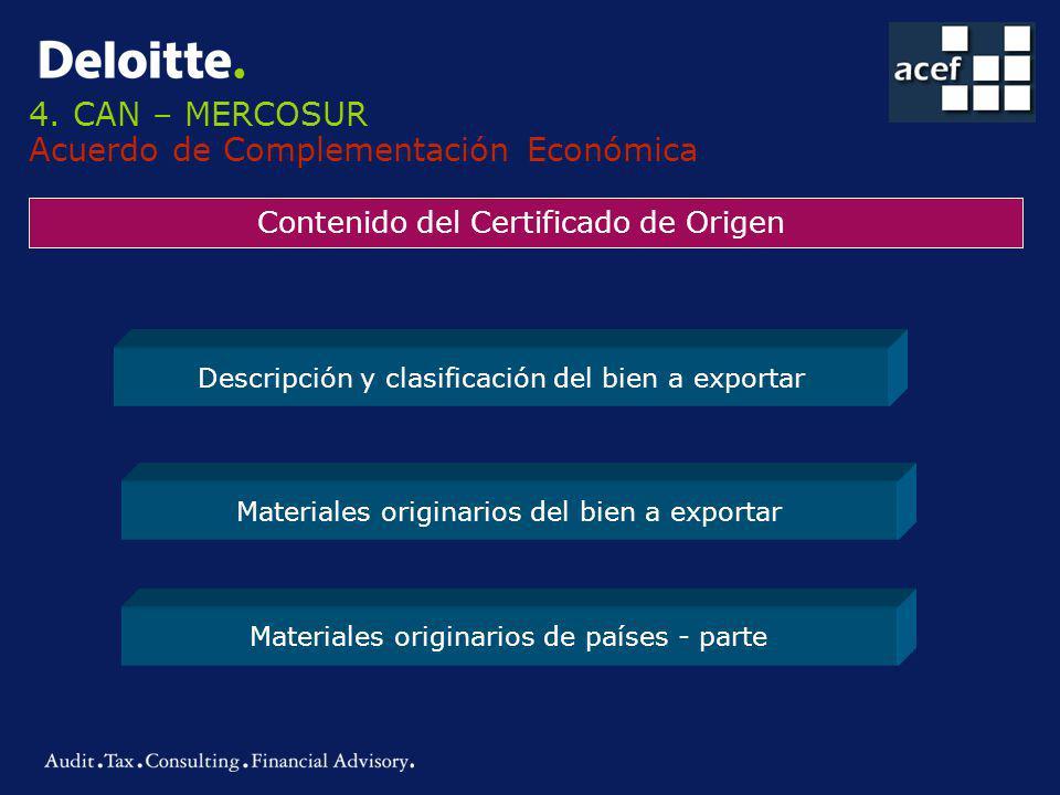 4. CAN – MERCOSUR Acuerdo de Complementación Económica Contenido del Certificado de Origen Descripción y clasificación del bien a exportar Materiales