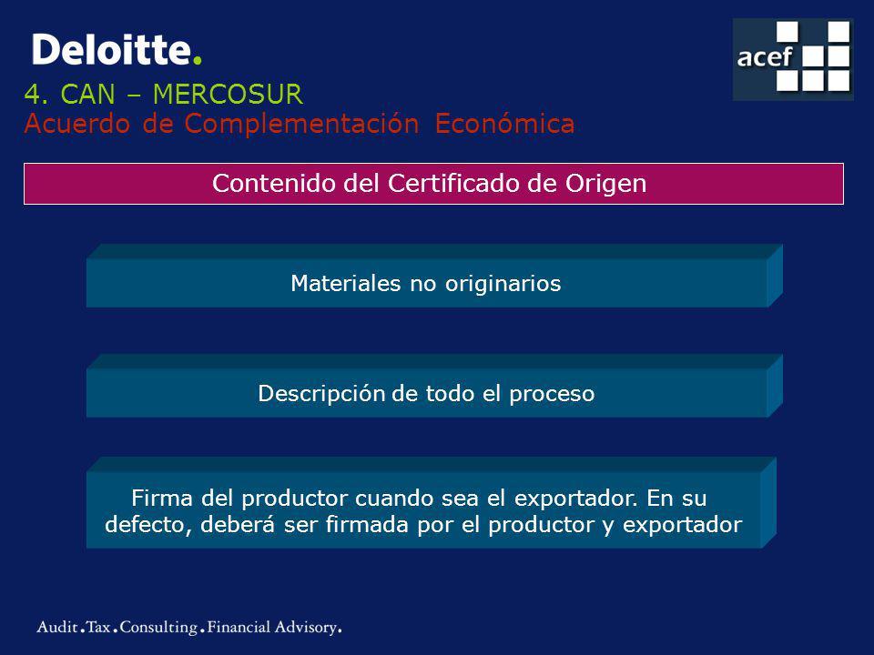 4. CAN – MERCOSUR Acuerdo de Complementación Económica Contenido del Certificado de Origen Materiales no originarios Descripción de todo el proceso Fi