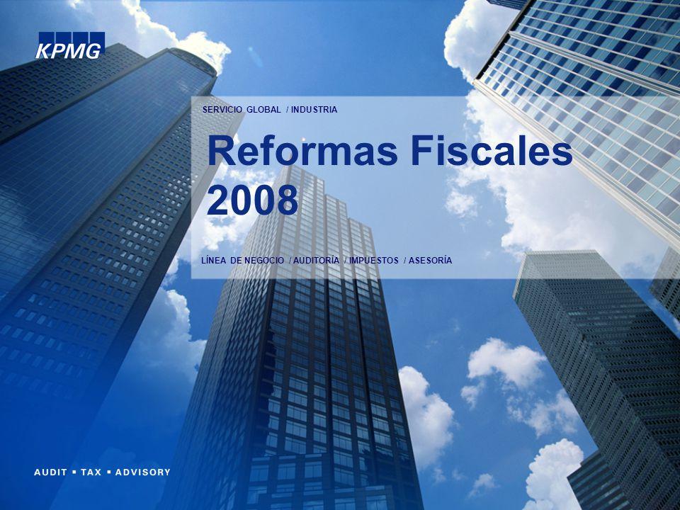 SERVICIO GLOBAL / INDUSTRIA LÍNEA DE NEGOCIO / AUDITORÍA / IMPUESTOS / ASESORÍA Reformas Fiscales 2008