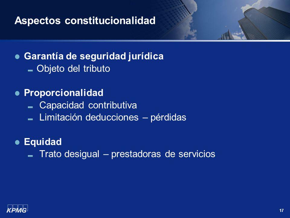 17 Aspectos constitucionalidad Garantía de seguridad jurídica Objeto del tributo Proporcionalidad Capacidad contributiva Limitación deducciones – pérd