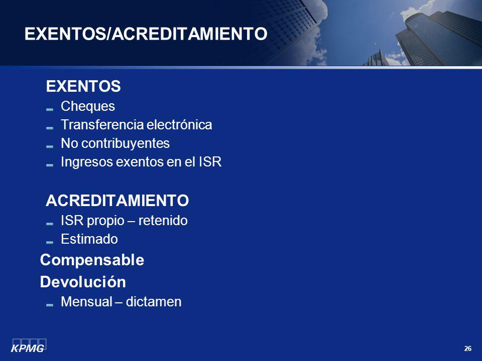 26 EXENTOS/ACREDITAMIENTO EXENTOS Cheques Transferencia electrónica No contribuyentes Ingresos exentos en el ISR ACREDITAMIENTO ISR propio – retenido