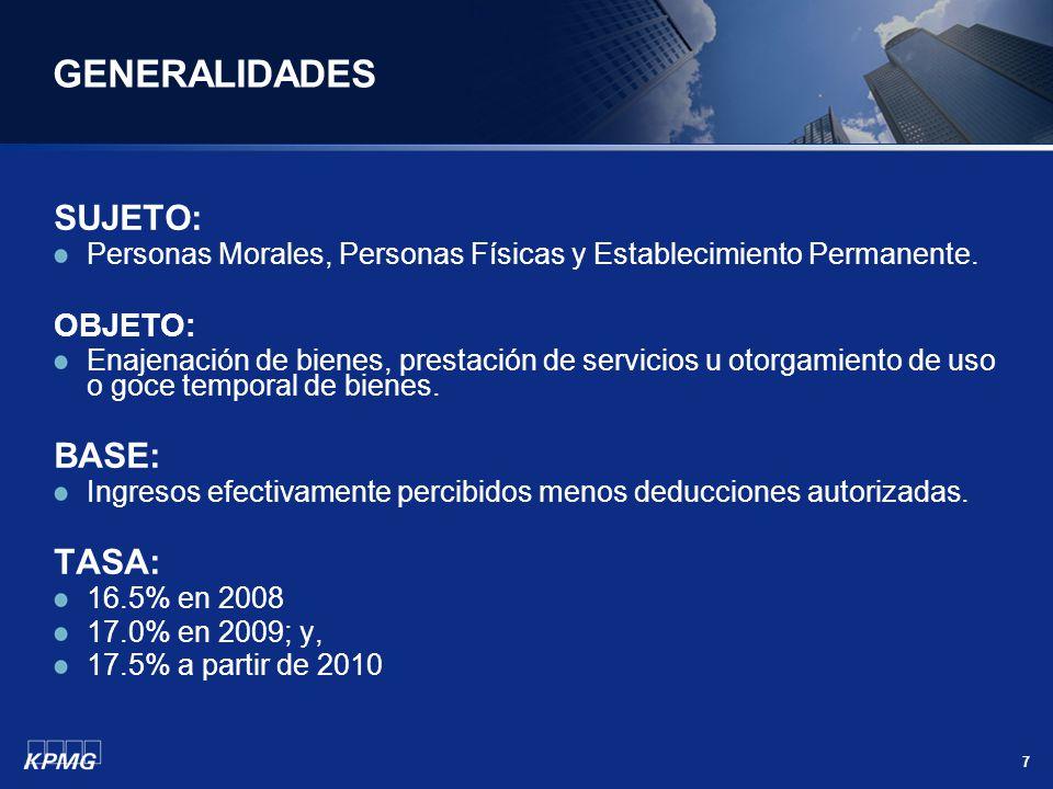 7 GENERALIDADES SUJETO: Personas Morales, Personas Físicas y Establecimiento Permanente. OBJETO: Enajenación de bienes, prestación de servicios u otor