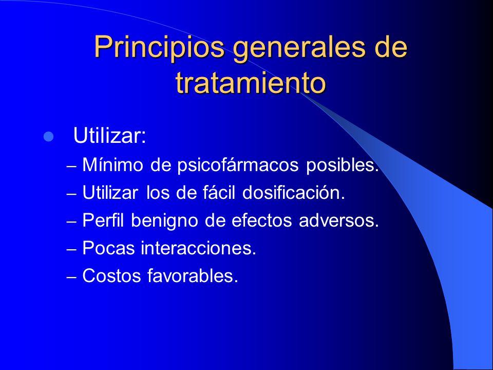 Principios generales de tratamiento Utilizar: – Mínimo de psicofármacos posibles. – Utilizar los de fácil dosificación. – Perfil benigno de efectos ad