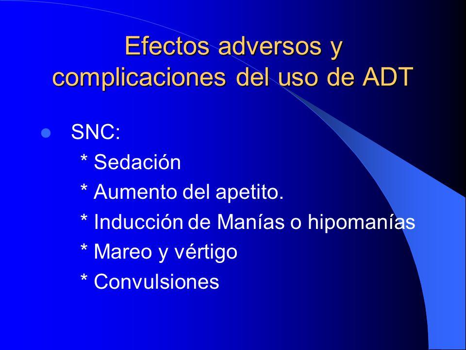 Efectos adversos y complicaciones del uso de ADT SNC: * Sedación * Aumento del apetito. * Inducción de Manías o hipomanías * Mareo y vértigo * Convuls