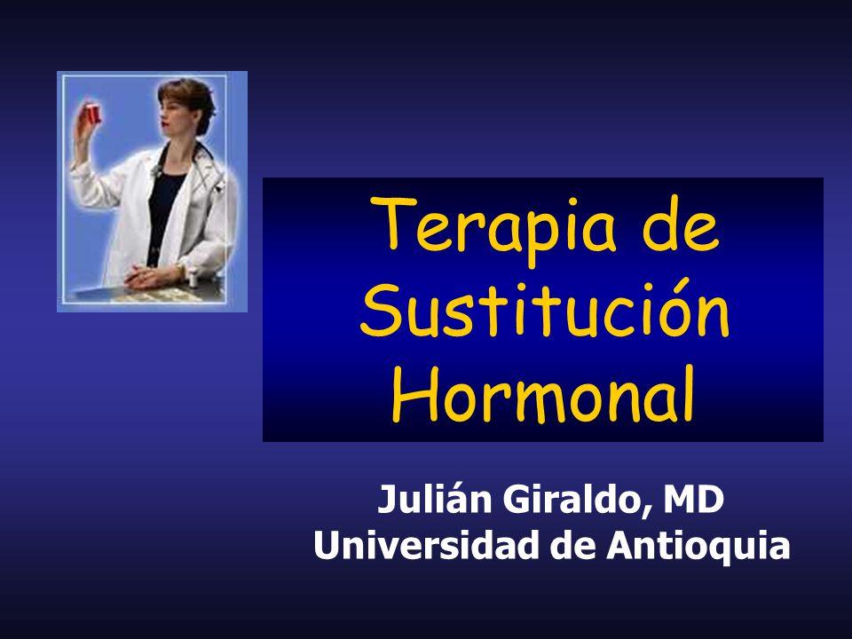 Julián Giraldo, MD Universidad de Antioquia Terapia de Sustitución Hormonal
