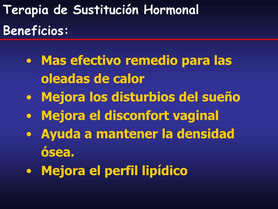 Terapia de Sustitución Hormonal Riesgos: Cáncer de endometrio, mama y ovario Trombosis venosa profunda TEP ACV Trombótico