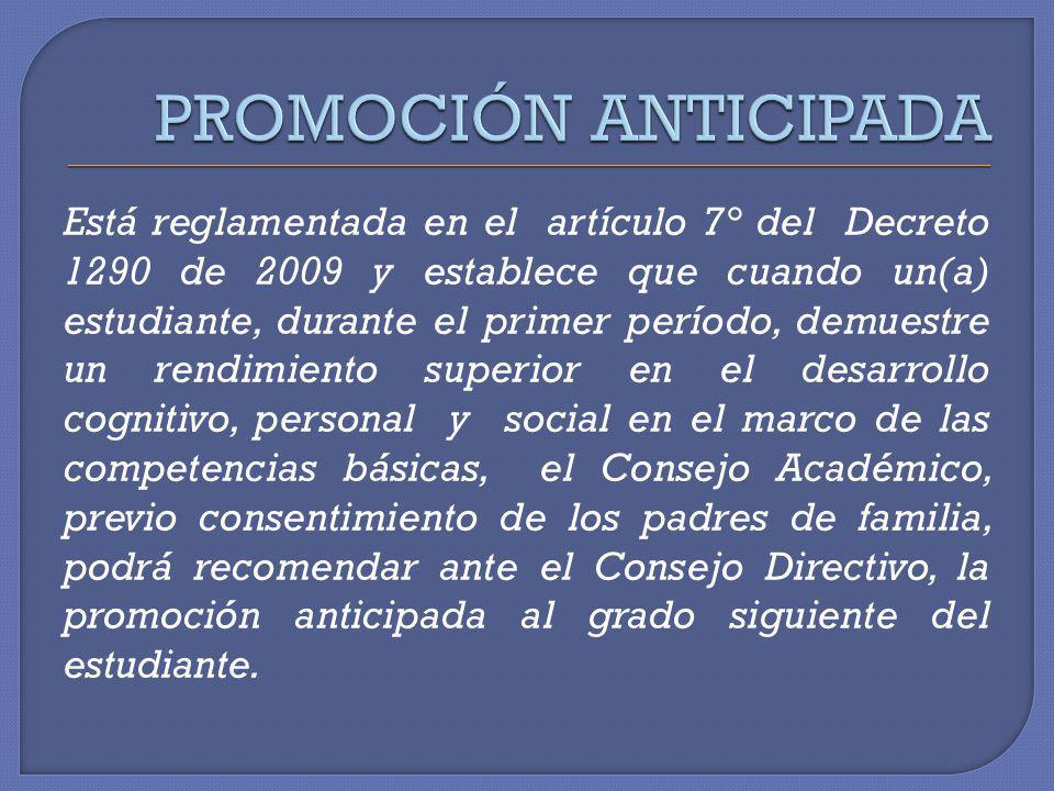 Está reglamentada en el artículo 7° del Decreto 1290 de 2009 y establece que cuando un(a) estudiante, durante el primer período, demuestre un rendimie