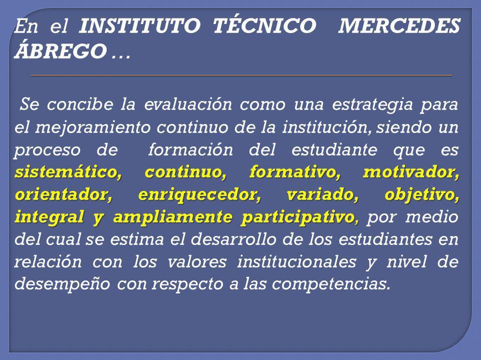 En el INSTITUTO TÉCNICO MERCEDES ÁBREGO … sistemático, continuo, formativo, motivador, orientador, enriquecedor, variado, objetivo, integral y ampliam