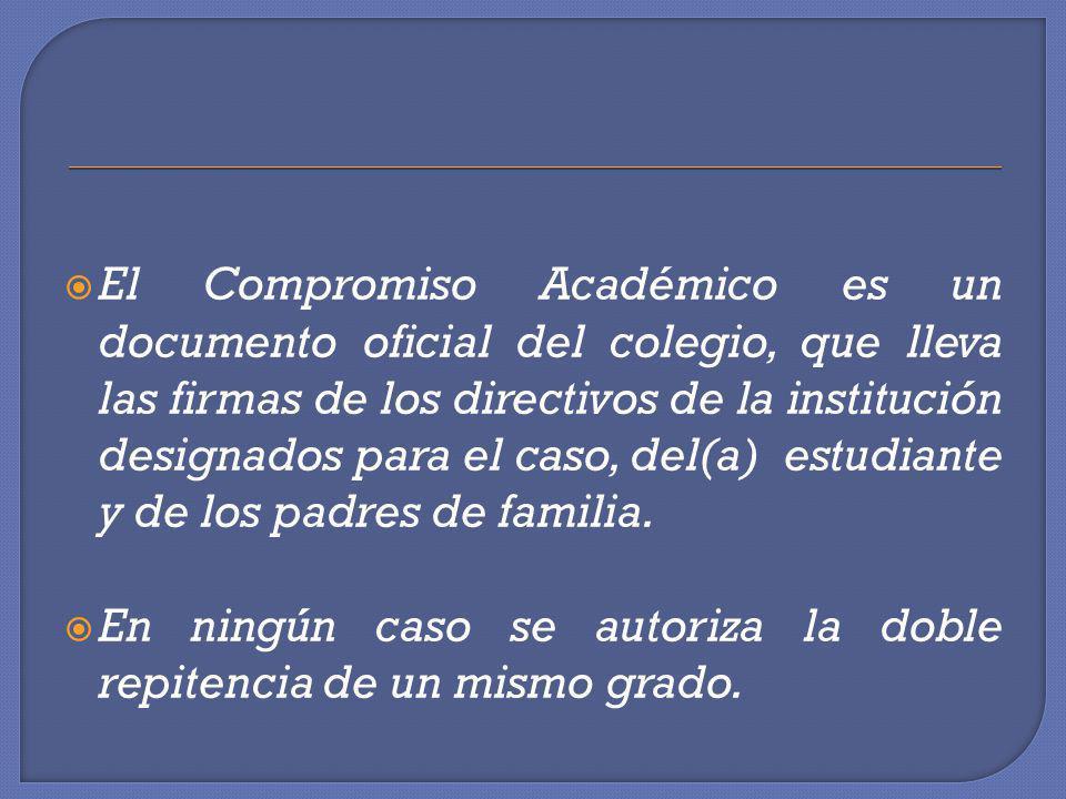 El Compromiso Académico es un documento oficial del colegio, que lleva las firmas de los directivos de la institución designados para el caso, del(a)