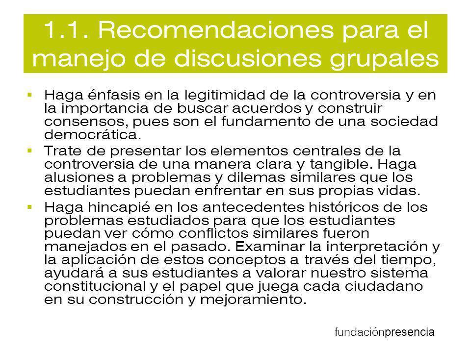 fundación presencia 1.1. Recomendaciones para el manejo de discusiones grupales Haga énfasis en la legitimidad de la controversia y en la importancia