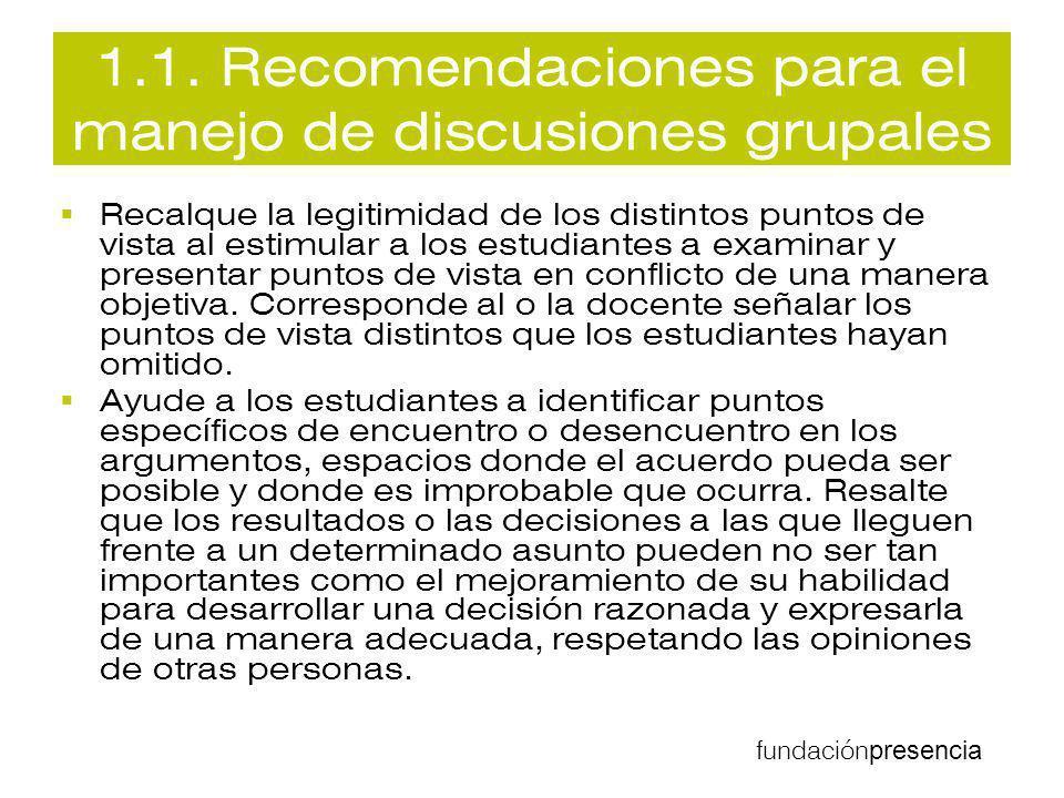 fundación presencia 1.1. Recomendaciones para el manejo de discusiones grupales Recalque la legitimidad de los distintos puntos de vista al estimular