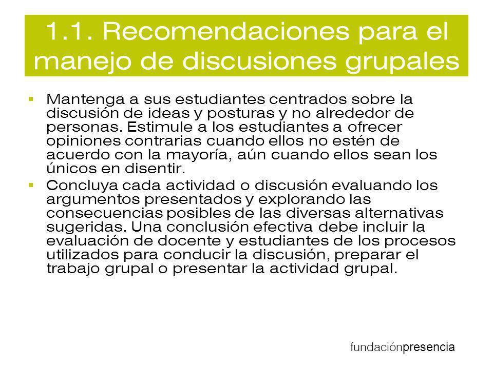 fundación presencia 1.1. Recomendaciones para el manejo de discusiones grupales Mantenga a sus estudiantes centrados sobre la discusión de ideas y pos