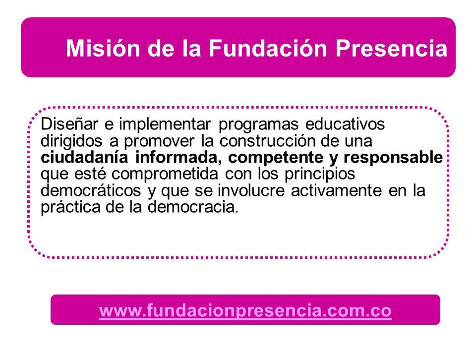 www.fundacionpresencia.com.co Misión de la Fundación Presencia Diseñar e implementar programas educativos dirigidos a promover la construcción de una