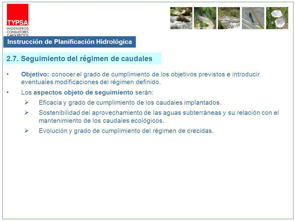 Instrucción de Planificación Hidrológica Objetivo: conocer el grado de cumplimiento de los objetivos previstos e introducir eventuales modificaciones del régimen definido.