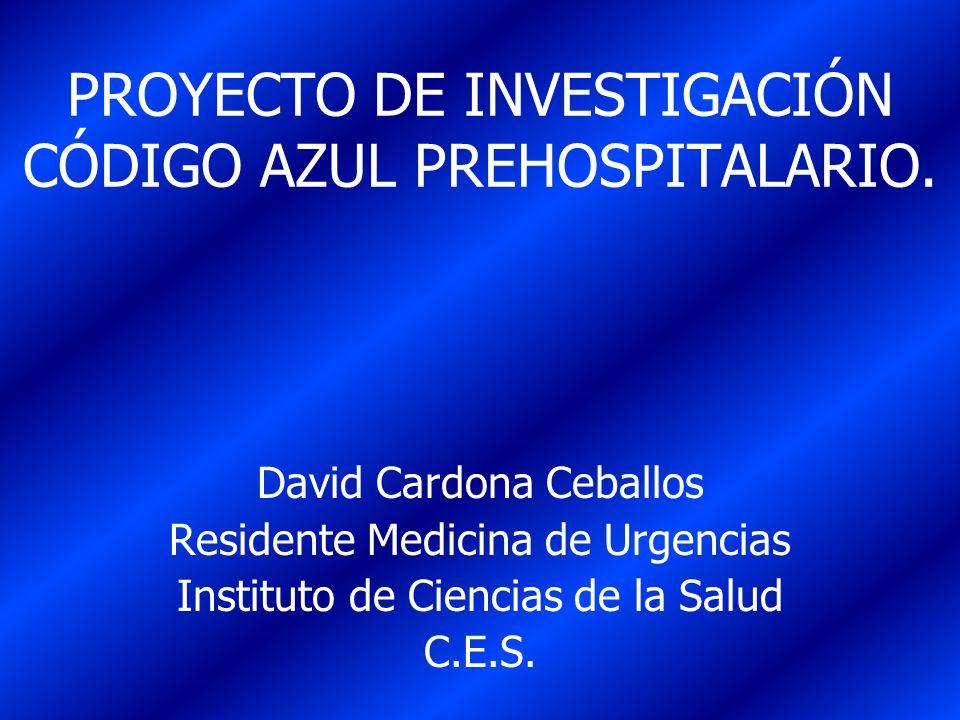 PROYECTO DE INVESTIGACIÓN CÓDIGO AZUL PREHOSPITALARIO Objetivo general: Establecer el impacto de la implementación del Protocolo Código Azul en EMI en el periodo Julio 1.999 a Julio 2.001.