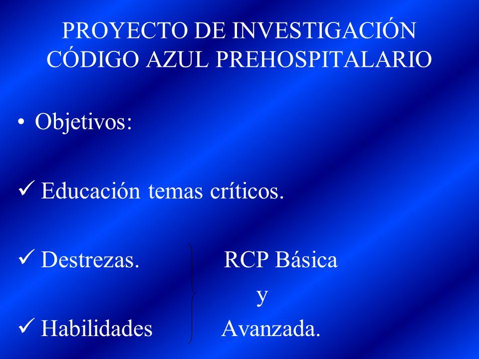 PROYECTO DE INVESTIGACIÓN CÓDIGO AZUL PREHOSPITALARIO Objetivos: Educación temas críticos. Destrezas. RCP Básica y Habilidades Avanzada.