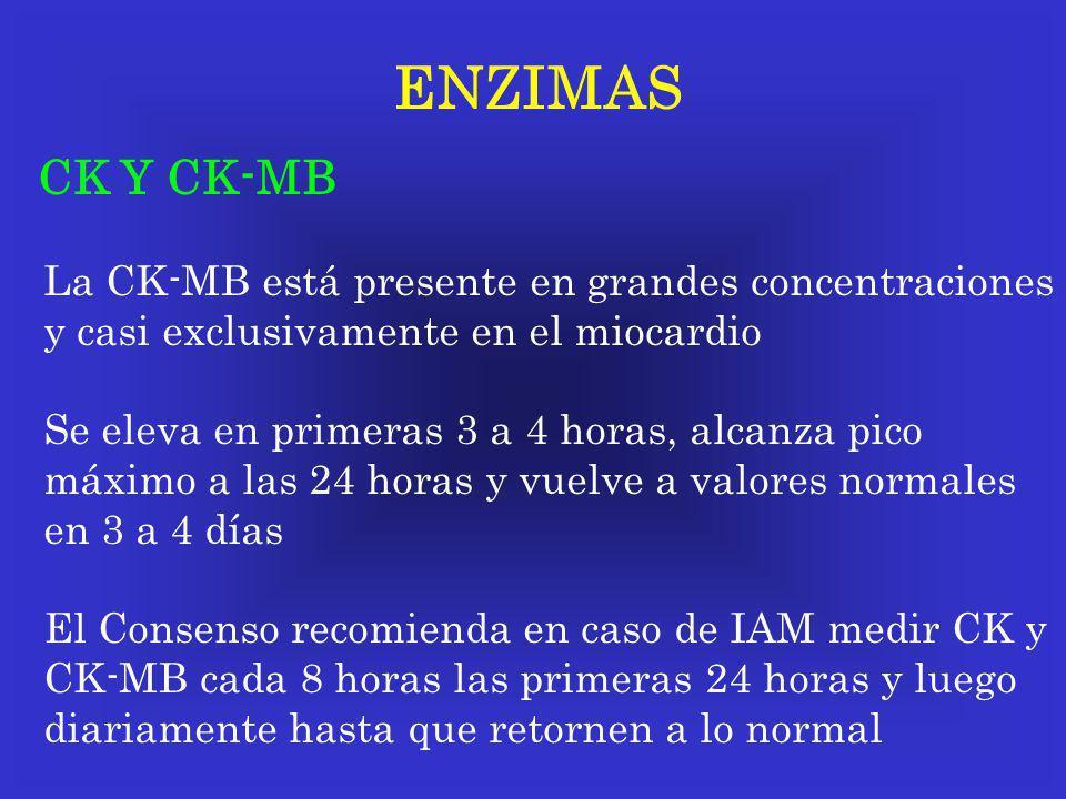 ENZIMAS CK Y CK-MB La CK-MB está presente en grandes concentraciones y casi exclusivamente en el miocardio Se eleva en primeras 3 a 4 horas, alcanza p