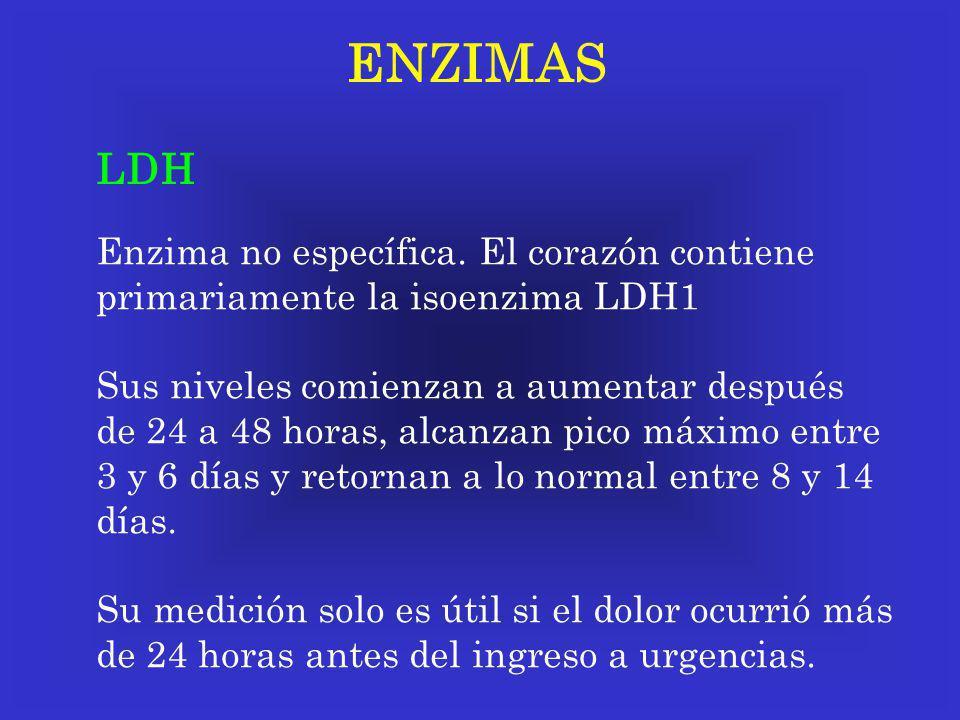 ENZIMAS LDH Enzima no específica. El corazón contiene primariamente la isoenzima LDH1 Sus niveles comienzan a aumentar después de 24 a 48 horas, alcan