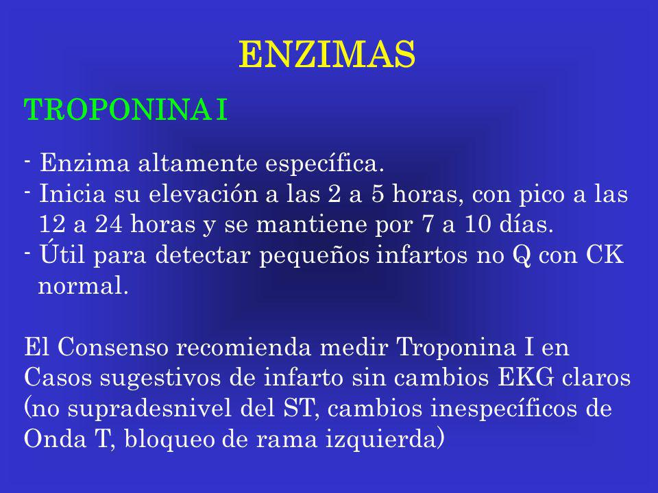 ENZIMAS TROPONINA I - Enzima altamente específica. - Inicia su elevación a las 2 a 5 horas, con pico a las 12 a 24 horas y se mantiene por 7 a 10 días