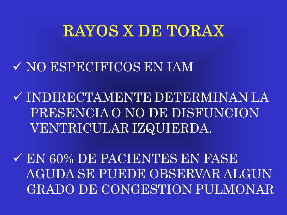 RAYOS X DE TORAX NO ESPECIFICOS EN IAM INDIRECTAMENTE DETERMINAN LA PRESENCIA O NO DE DISFUNCION VENTRICULAR IZQUIERDA. EN 60% DE PACIENTES EN FASE AG