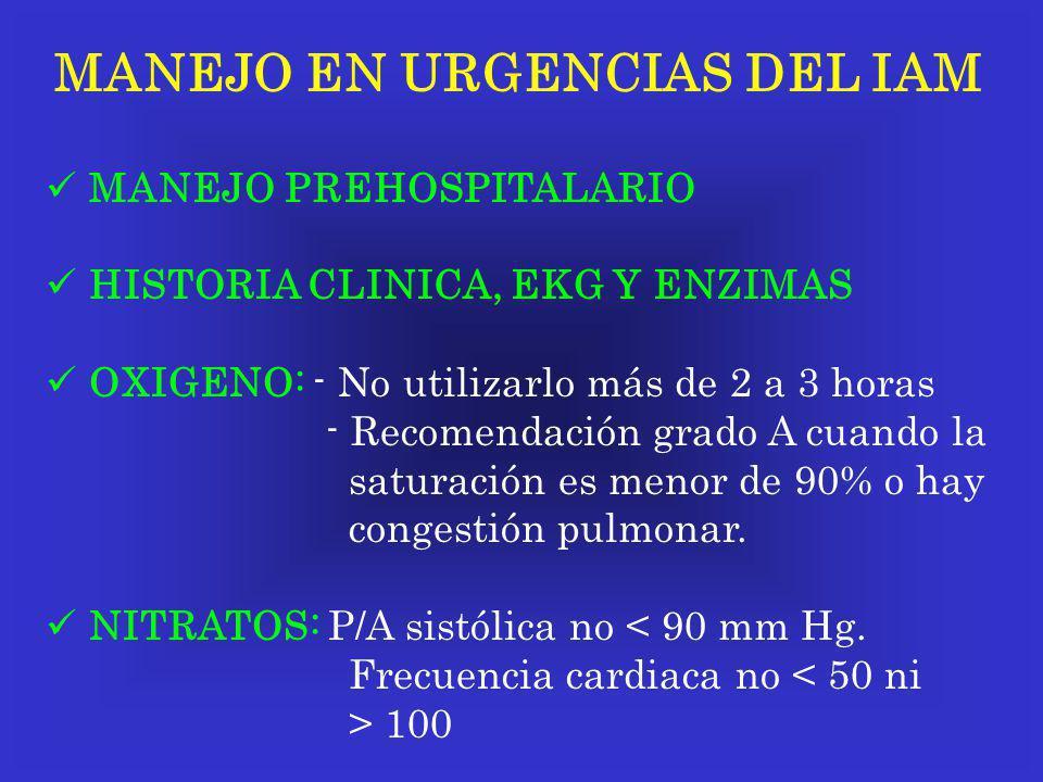 MANEJO EN URGENCIAS DEL IAM MANEJO PREHOSPITALARIO HISTORIA CLINICA, EKG Y ENZIMAS OXIGENO: - No utilizarlo más de 2 a 3 horas - Recomendación grado A