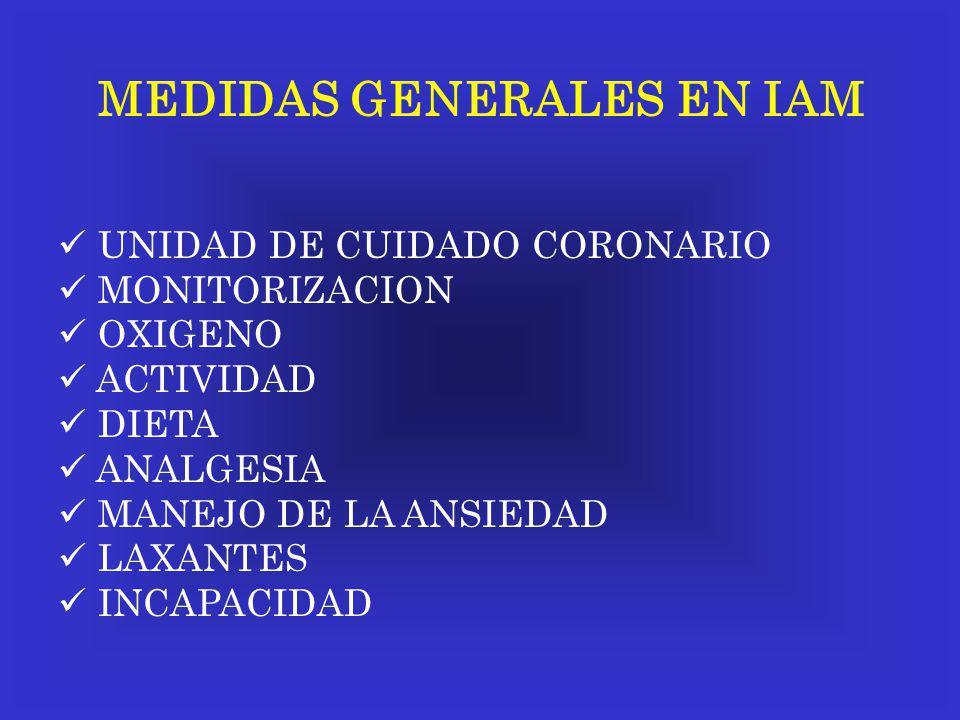 MEDIDAS GENERALES EN IAM UNIDAD DE CUIDADO CORONARIO MONITORIZACION OXIGENO ACTIVIDAD DIETA ANALGESIA MANEJO DE LA ANSIEDAD LAXANTES INCAPACIDAD