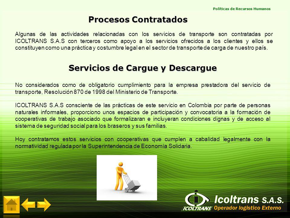 Algunas de las actividades relacionadas con los servicios de transporte son contratadas por ICOLTRANS S.A.S con terceros como apoyo a los servicios of