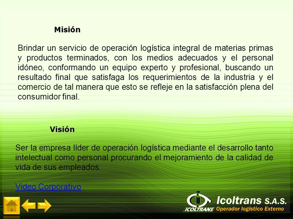 Misión Brindar un servicio de operación logística integral de materias primas y productos terminados, con los medios adecuados y el personal idóneo, c