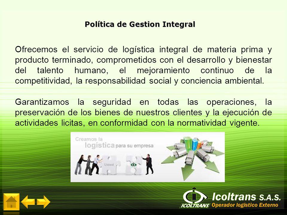 Política de Gestion Integral Ofrecemos el servicio de logística integral de materia prima y producto terminado, comprometidos con el desarrollo y bien