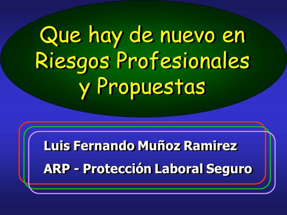 Que hay de nuevo en Riesgos Profesionales y Propuestas Luis Fernando Muñoz Ramirez ARP - Protección Laboral Seguro Luis Fernando Muñoz Ramirez ARP - Protección Laboral Seguro