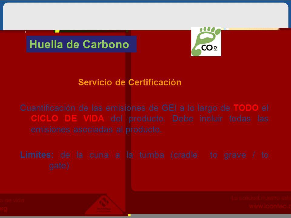 Servicio de Certificación Cuantificación de las emisiones de GEI a lo largo de TODO el CICLO DE VIDA del producto. Debe incluir todas las emisiones as