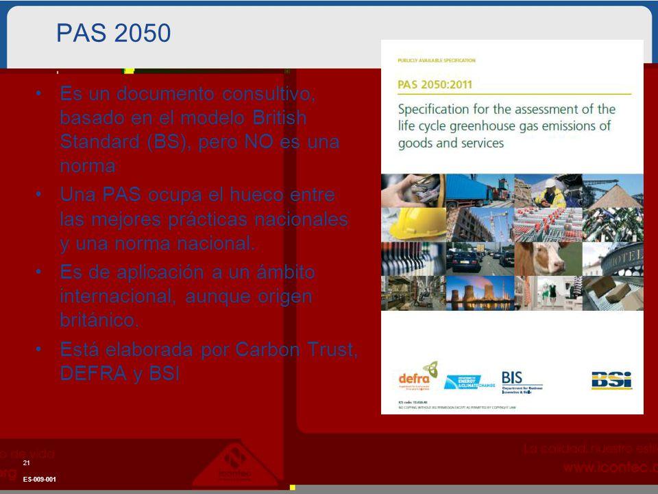 PAS 2050 Es un documento consultivo, basado en el modelo British Standard (BS), pero NO es una norma Una PAS ocupa el hueco entre las mejores prácticas nacionales y una norma nacional.