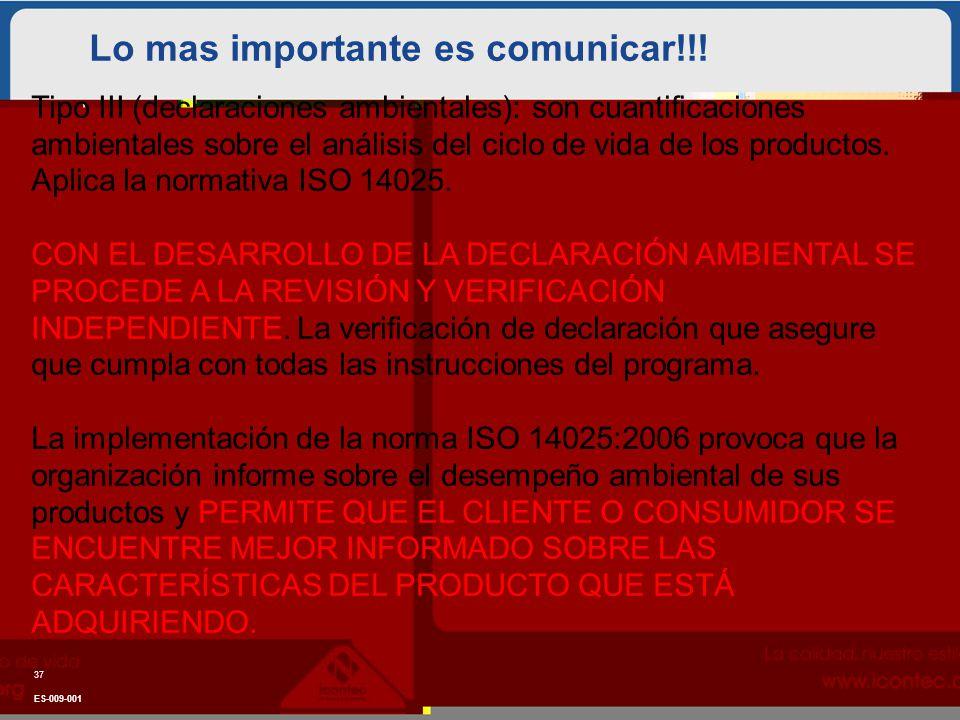 Lo mas importante es comunicar!!! ES-009-001 37 Tipo III (declaraciones ambientales): son cuantificaciones ambientales sobre el análisis del ciclo de