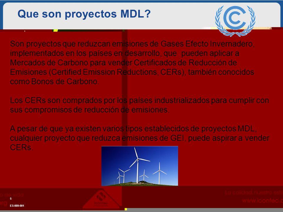 Que son proyectos MDL? ES-009-001 5 Son proyectos que reduzcan emisiones de Gases Efecto Invernadero, implementados en los países en desarrollo, que p