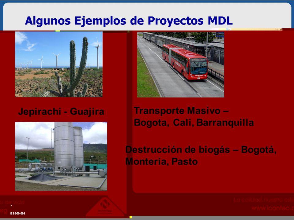 Algunos Ejemplos de Proyectos MDL ES-009-001 7 Jepirachi - Guajira Transporte Masivo – Bogota, Cali, Barranquilla Destrucción de biogás – Bogotá, Mont