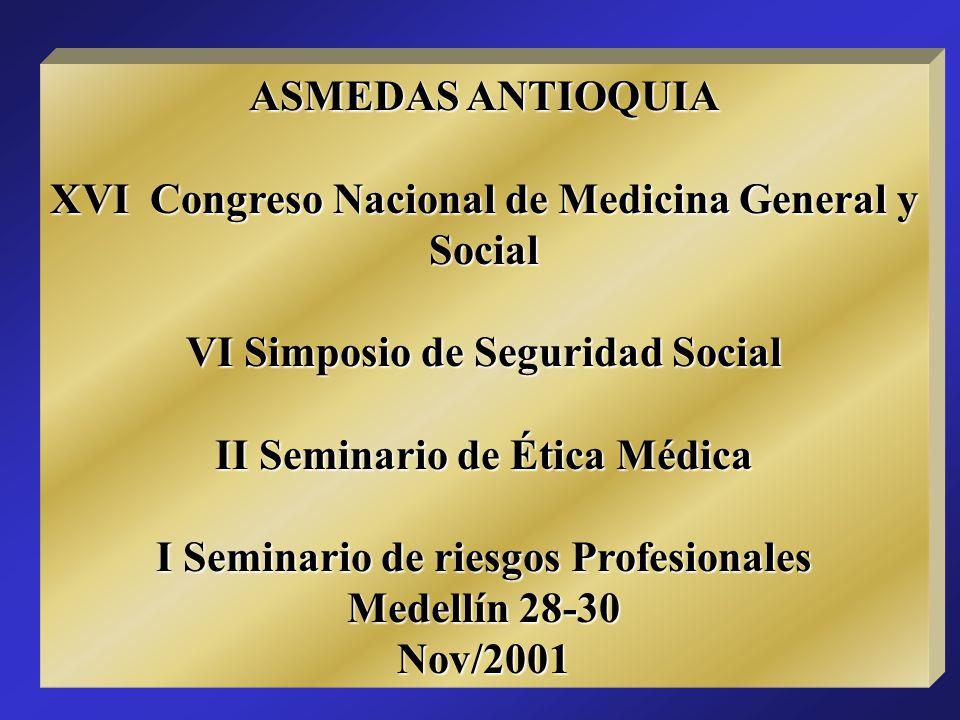 ASMEDAS ANTIOQUIA XVI Congreso Nacional de Medicina General y Social VI Simposio de Seguridad Social II Seminario de Ética Médica I Seminario de riesgos Profesionales Medellín 28-30 Nov/2001