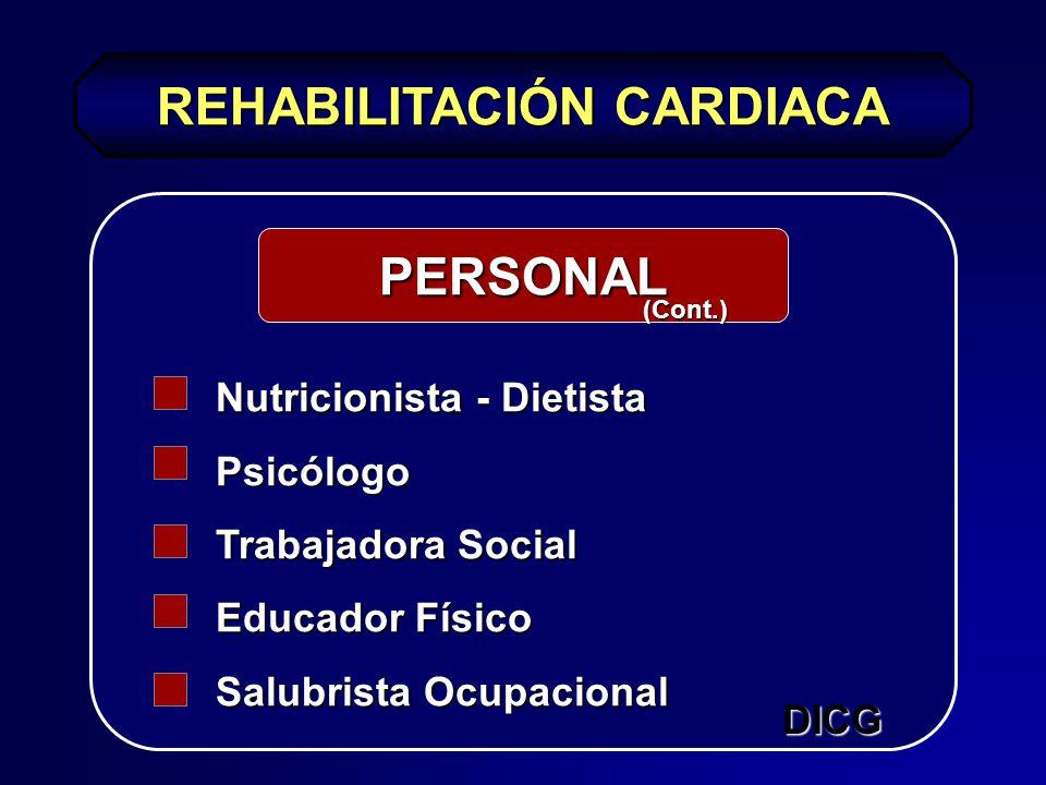 REHABILITACIÓN CARDIACA PERSONAL Nutricionista - Dietista Psicólogo Trabajadora Social Educador Físico Salubrista Ocupacional (Cont.) DICG