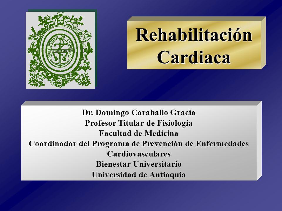 Rehabilitación Cardiaca Dr. Domingo Caraballo Gracia Profesor Titular de Fisiología Facultad de Medicina Coordinador del Programa de Prevención de Enf