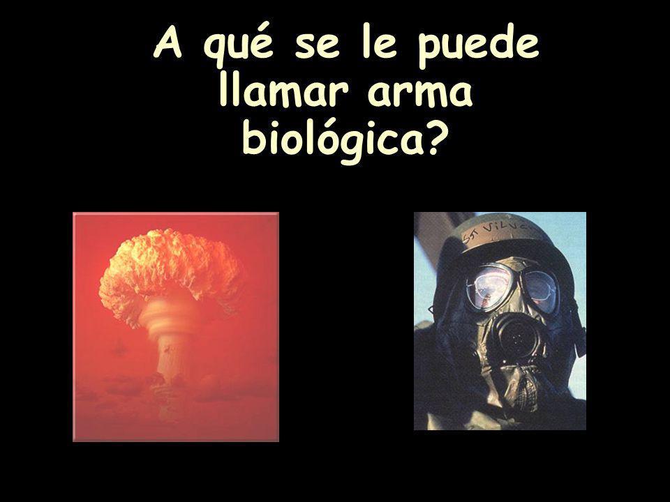 A qué se le puede llamar arma biológica?