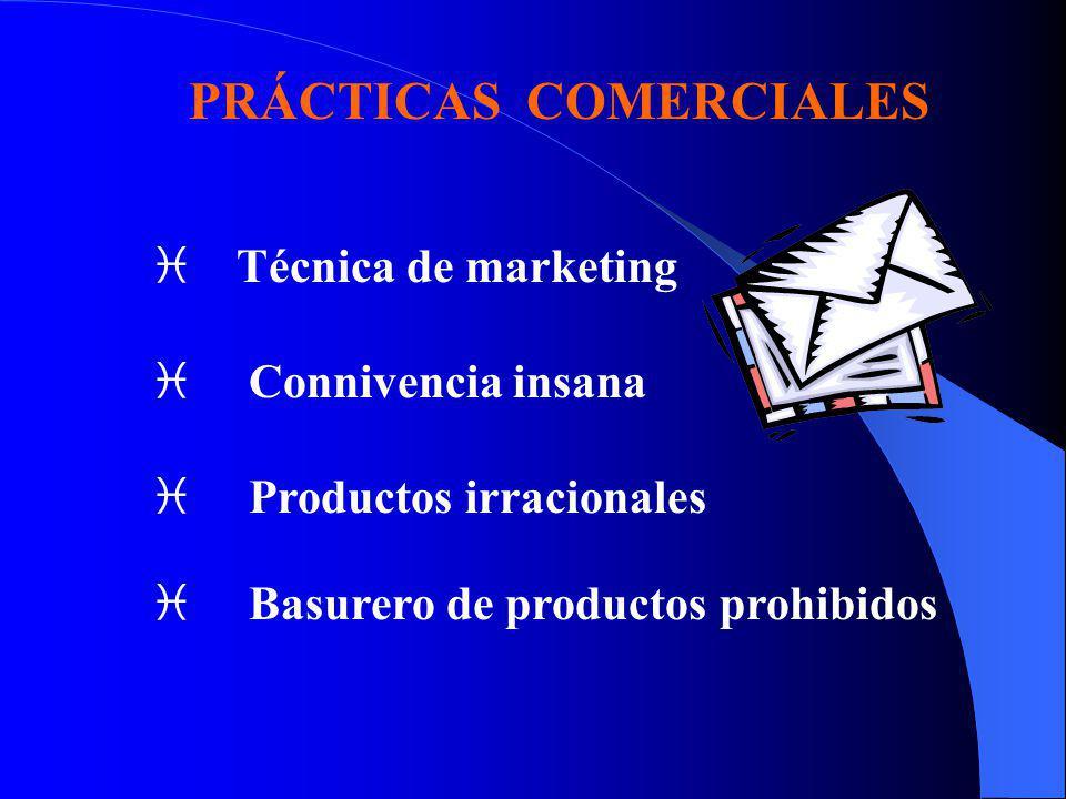 PRÁCTICAS COMERCIALES i Técnica de marketing i Connivencia insana i Productos irracionales i Basurero de productos prohibidos