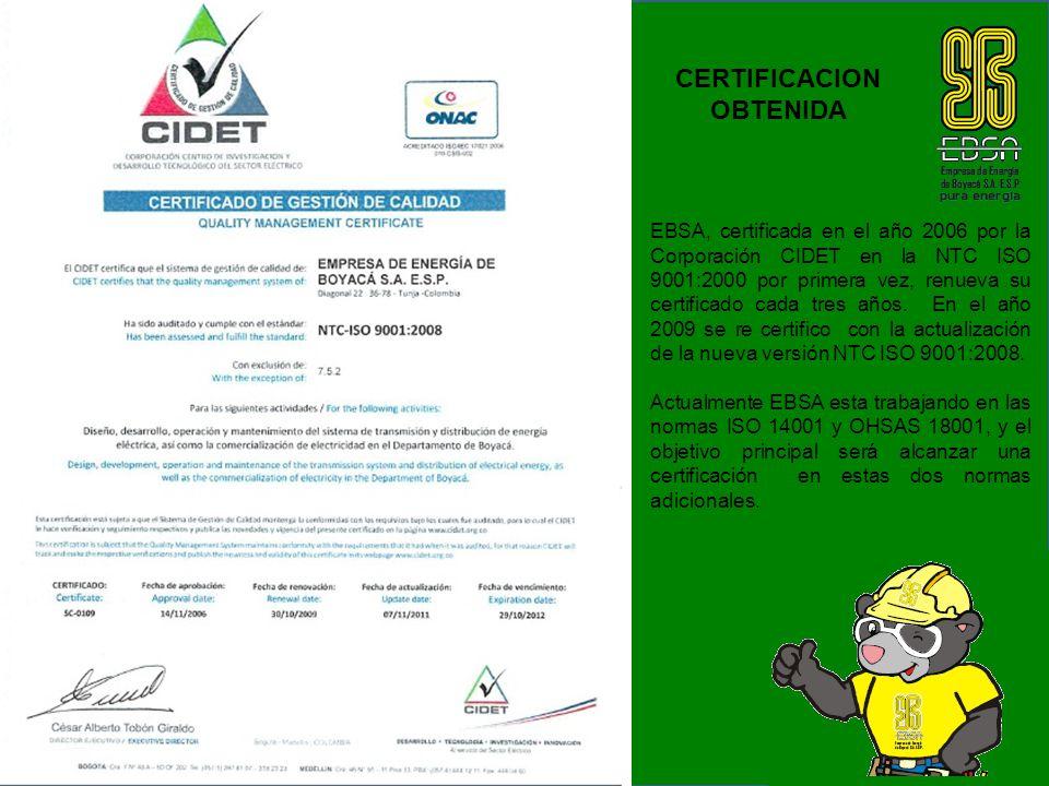 EBSA, certificada en el año 2006 por la Corporación CIDET en la NTC ISO 9001:2000 por primera vez, renueva su certificado cada tres años. En el año 20