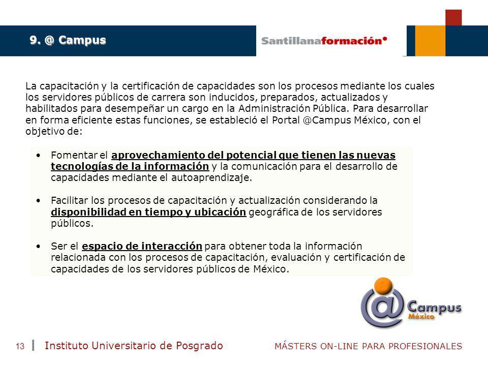 TENDENCIAS ACTUALES EN CAPACITACIÓN Instituto Universitario de Posgrado MÁSTERS ON-LINE PARA PROFESIONALES 13 9. @ Campus La capacitación y la certifi