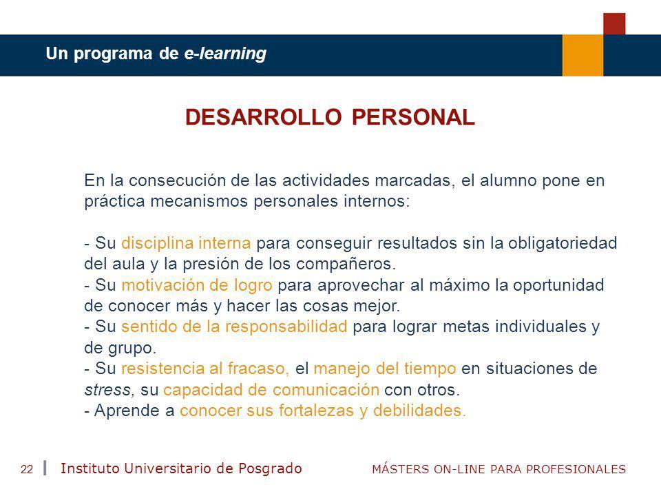 TENDENCIAS ACTUALES EN CAPACITACIÓN Instituto Universitario de Posgrado MÁSTERS ON-LINE PARA PROFESIONALES 22 DESARROLLO PERSONAL En la consecución de