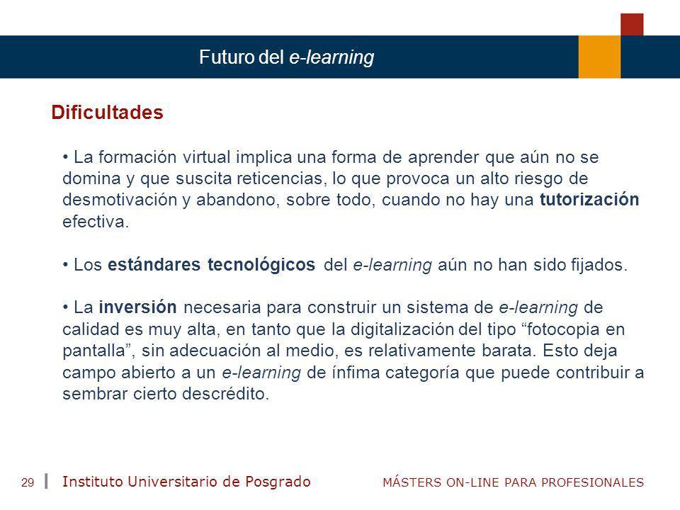 TENDENCIAS ACTUALES EN CAPACITACIÓN Instituto Universitario de Posgrado MÁSTERS ON-LINE PARA PROFESIONALES 29 Futuro del e-learning Dificultades La fo