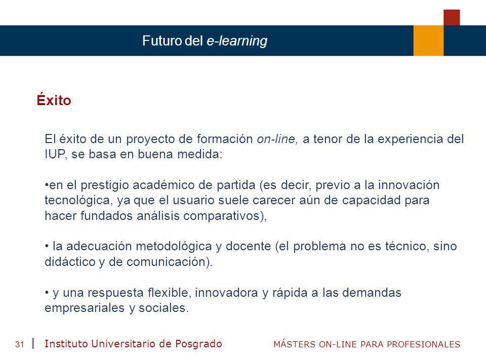 TENDENCIAS ACTUALES EN CAPACITACIÓN Instituto Universitario de Posgrado MÁSTERS ON-LINE PARA PROFESIONALES 31 Futuro del e-learning Éxito El éxito de