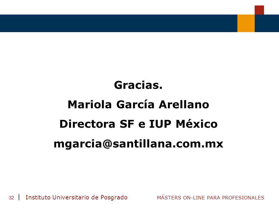 TENDENCIAS ACTUALES EN CAPACITACIÓN Instituto Universitario de Posgrado MÁSTERS ON-LINE PARA PROFESIONALES 32 Gracias. Mariola García Arellano Directo