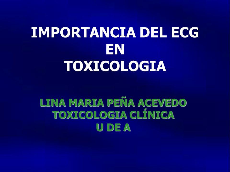 IMPORTANCIA DEL ECG EN TOXICOLOGIA LINA MARIA PEÑA ACEVEDO TOXICOLOGIA CLÍNICA U DE A